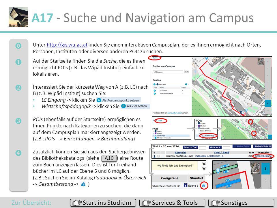  A17 - Suche und Navigation am Campus Unter http://gis.wu.ac.at finden Sie einen interaktiven Campusplan, der es Ihnen ermöglicht nach Orten