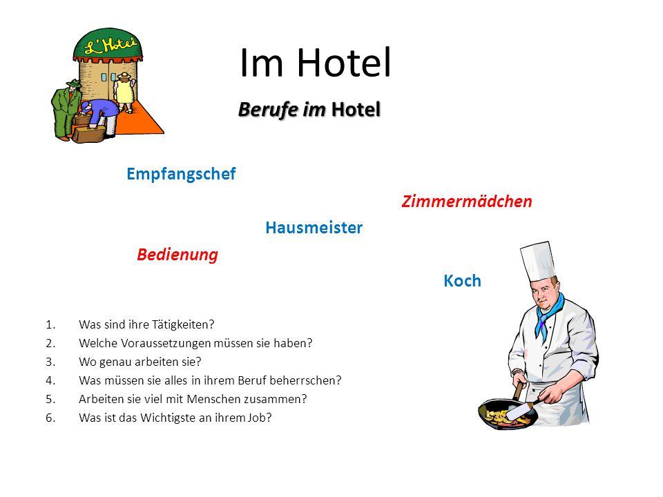 Im Hotel Berufe im Hotel Empfangschef Zimmermädchen Hausmeister Bedienung Koch 1.Was sind ihre Tätigkeiten? 2.Welche Voraussetzungen müssen sie haben?
