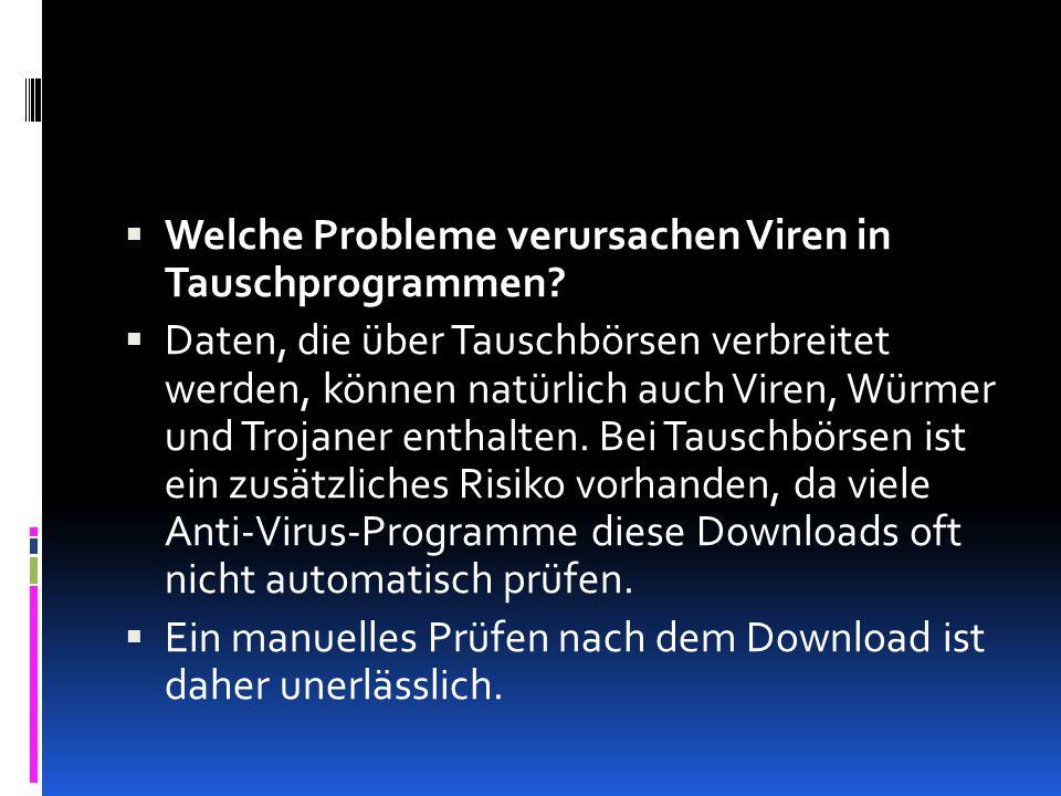  Welche Probleme verursachen Viren in Tauschprogrammen.