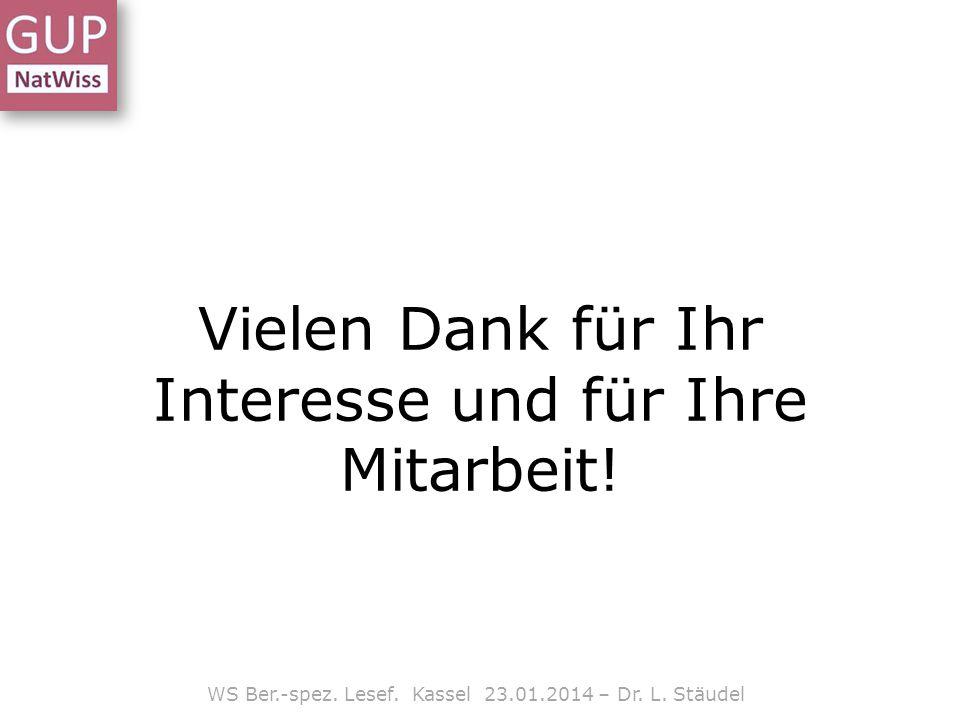Vielen Dank für Ihr Interesse und für Ihre Mitarbeit! WS Ber.-spez. Lesef. Kassel 23.01.2014 – Dr. L. Stäudel