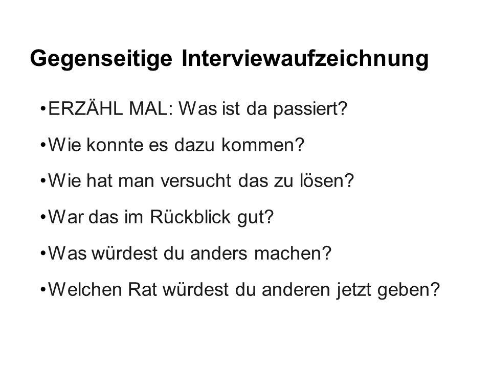 Gegenseitige Interviewaufzeichnung ERZÄHL MAL: Was ist da passiert.