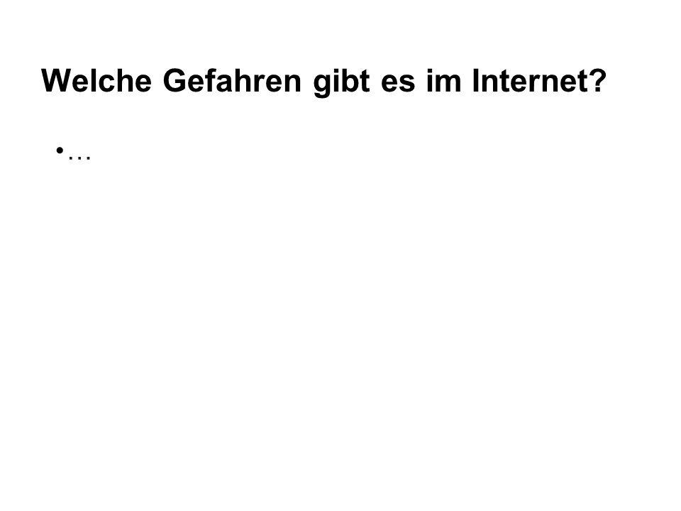 Welche Gefahren gibt es im Internet? …