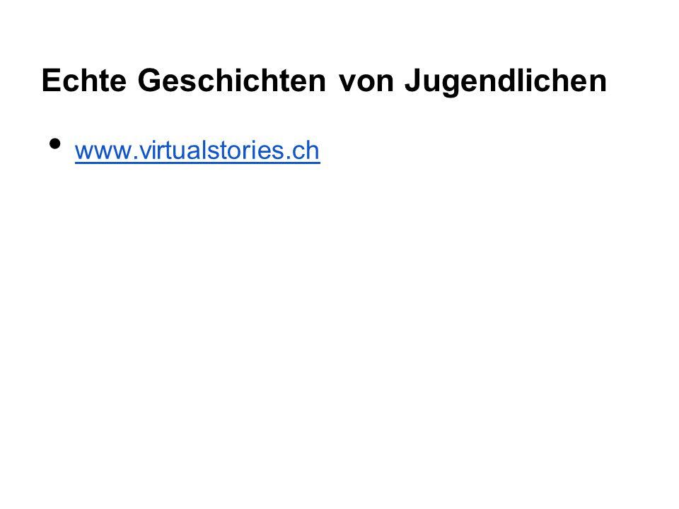 Echte Geschichten von Jugendlichen www.virtualstories.ch