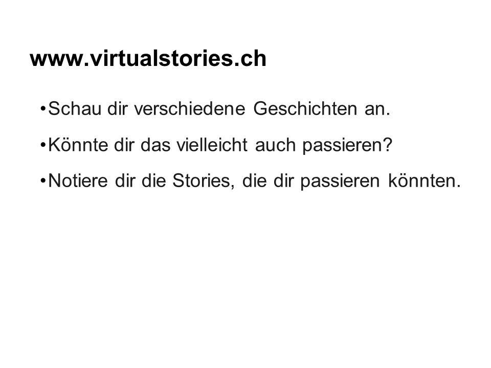 www.virtualstories.ch Schau dir verschiedene Geschichten an.