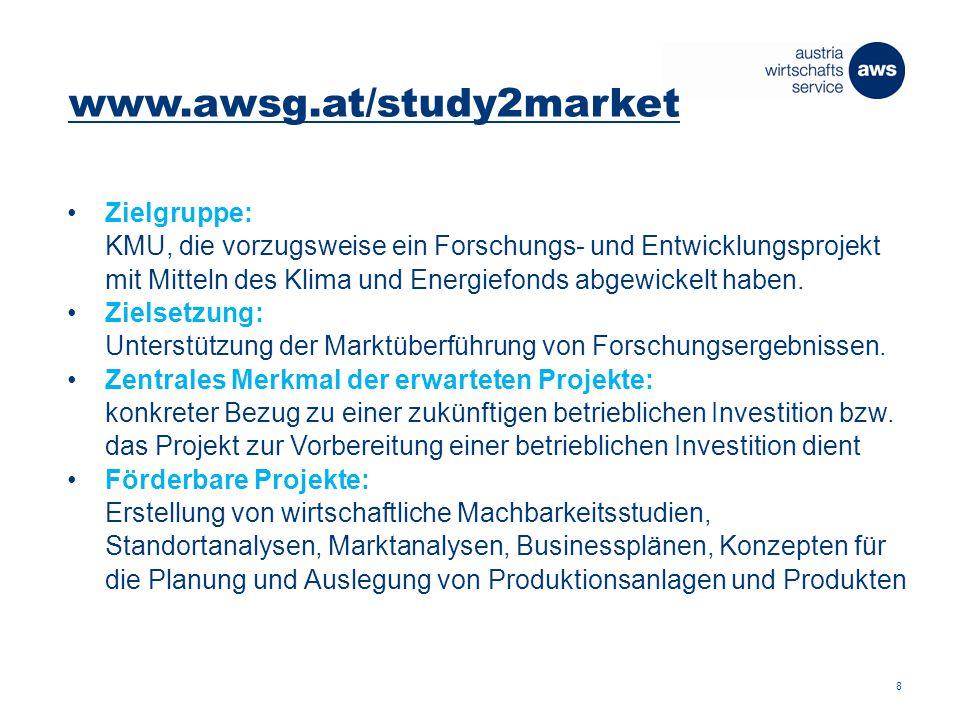 www.awsg.at/study2market förderbare Kosten: externe Beratungskosten für die Identifizierung, Entwicklung, Vorbereitung und Planung von marktfähigen Investitionsprojekten aus dem Bereich klimarelevante Energietechnologie.