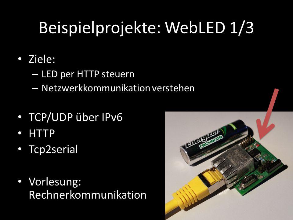 Beispielprojekte: WebLED 1/3 Ziele: – LED per HTTP steuern – Netzwerkkommunikation verstehen TCP/UDP über IPv6 HTTP Tcp2serial Vorlesung: Rechnerkommu