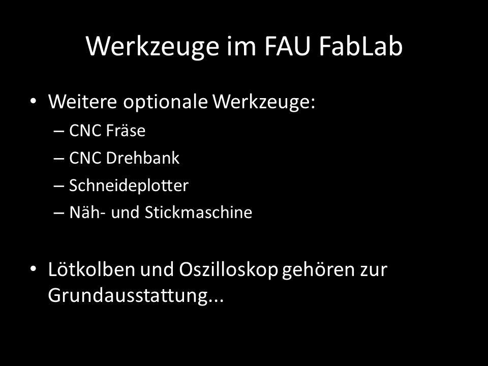 Werkzeuge im FAU FabLab Weitere optionale Werkzeuge: – CNC Fräse – CNC Drehbank – Schneideplotter – Näh- und Stickmaschine Lötkolben und Oszilloskop gehören zur Grundausstattung...