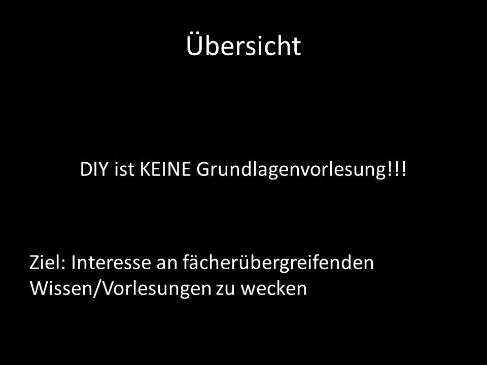 Übersicht DIY ist KEINE Grundlagenvorlesung!!.