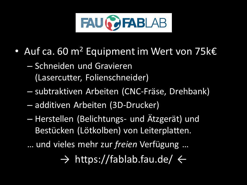Auf ca. 60 m 2 Equipment im Wert von 75k€ – Schneiden und Gravieren (Lasercutter, Folienschneider) – subtraktiven Arbeiten (CNC-Fräse, Drehbank) – add