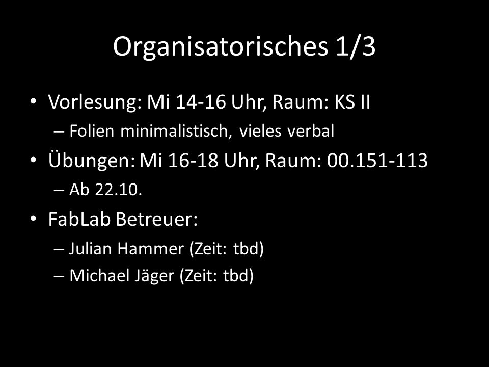 Organisatorisches 1/3 Vorlesung: Mi 14-16 Uhr, Raum: KS II – Folien minimalistisch, vieles verbal Übungen: Mi 16-18 Uhr, Raum: 00.151-113 – Ab 22.10.