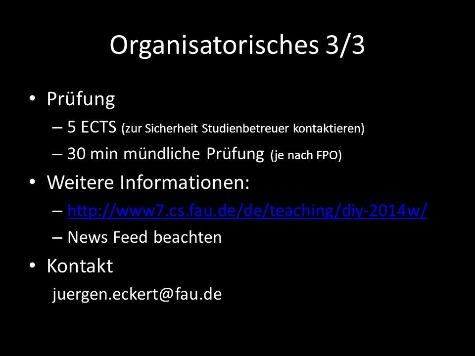 Organisatorisches 3/3 Prüfung – 5 ECTS (zur Sicherheit Studienbetreuer kontaktieren) – 30 min mündliche Prüfung (je nach FPO) Weitere Informationen: – http://www7.cs.fau.de/de/teaching/diy-2014w/ http://www7.cs.fau.de/de/teaching/diy-2014w/ – News Feed beachten Kontakt juergen.eckert@fau.de