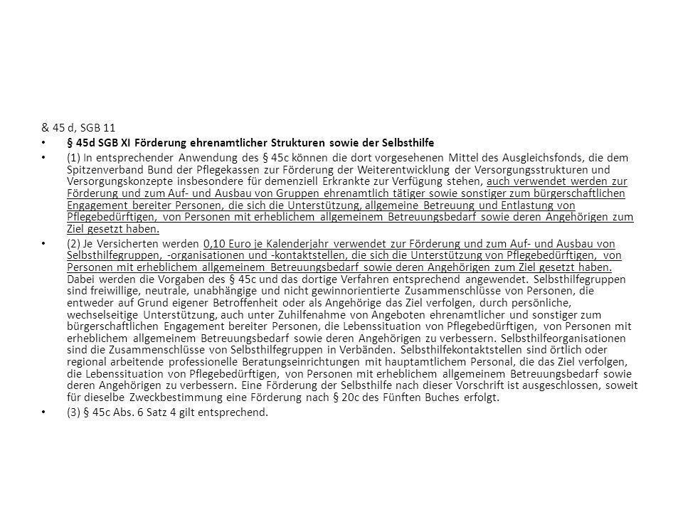 & 45 d, SGB 11 § 45d SGB XI Förderung ehrenamtlicher Strukturen sowie der Selbsthilfe (1) In entsprechender Anwendung des § 45c können die dort vorges