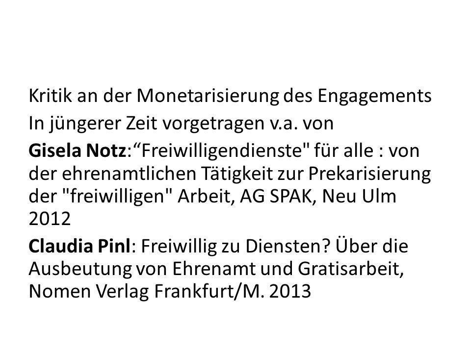 """Kritik an der Monetarisierung des Engagements In jüngerer Zeit vorgetragen v.a. von Gisela Notz:""""Freiwilligendienste"""