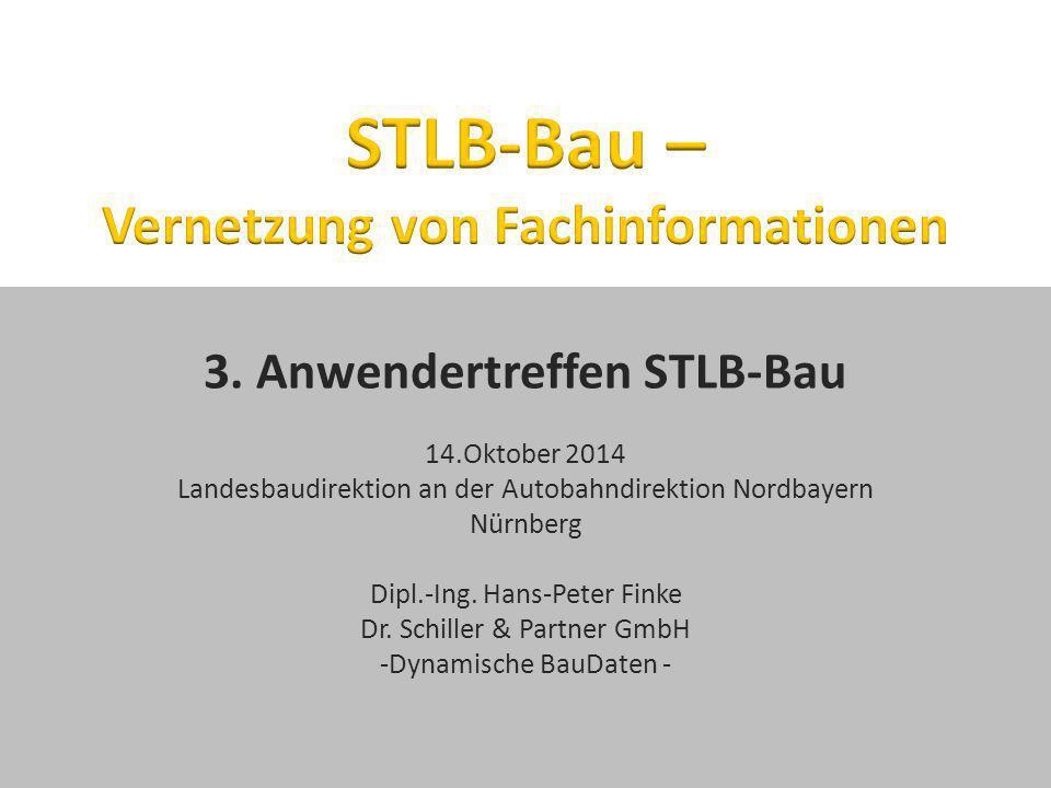 3. Anwendertreffen STLB-Bau 14.Oktober 2014 Landesbaudirektion an der Autobahndirektion Nordbayern Nürnberg Dipl.-Ing. Hans-Peter Finke Dr. Schiller &