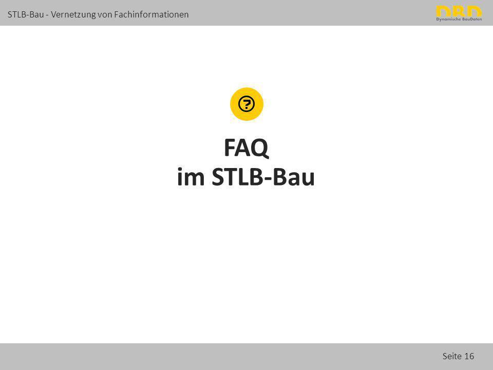 Seite 16 STLB-Bau - Vernetzung von Fachinformationen FAQ im STLB-Bau