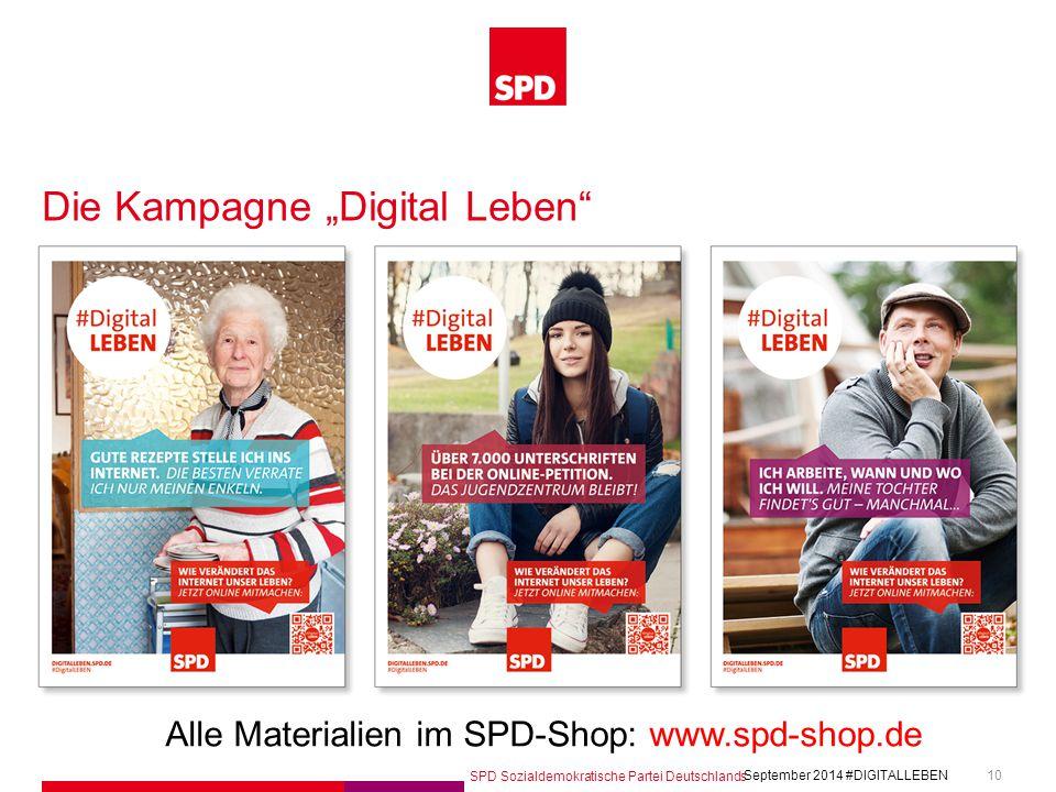"""SPD Sozialdemokratische Partei Deutschlands #DIGITALLEBEN September 2014 10 Die Kampagne """"Digital Leben"""" Alle Materialien im SPD-Shop: www.spd-shop.de"""