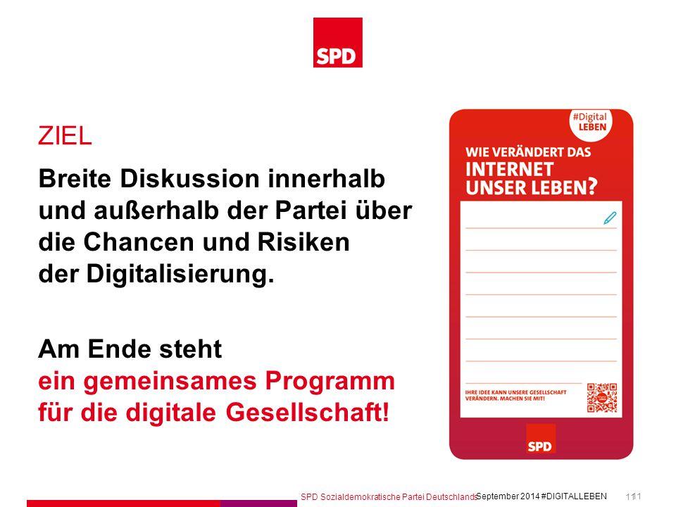 SPD Sozialdemokratische Partei Deutschlands #DIGITALLEBEN September 2014 11 Breite Diskussion innerhalb und außerhalb der Partei über die Chancen und Risiken der Digitalisierung.