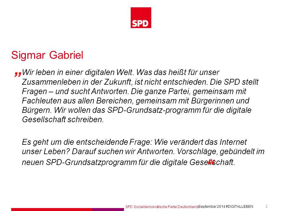 SPD Sozialdemokratische Partei Deutschlands #DIGITALLEBEN September 2014 2 Sigmar Gabriel Wir leben in einer digitalen Welt. Was das heißt für unser Z