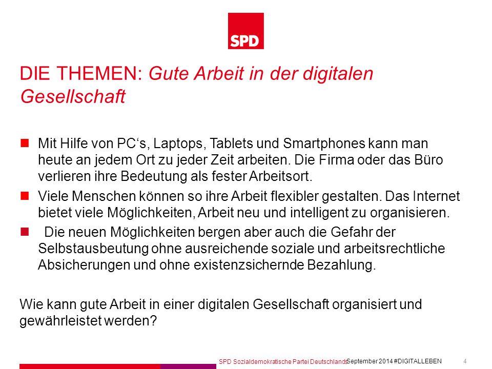 SPD Sozialdemokratische Partei Deutschlands #DIGITALLEBEN September 2014 5 DIE THEMEN: Digitale Wirtschaft Das Internet hat unsere Wirtschaft bereits jetzt gravierend verändert.