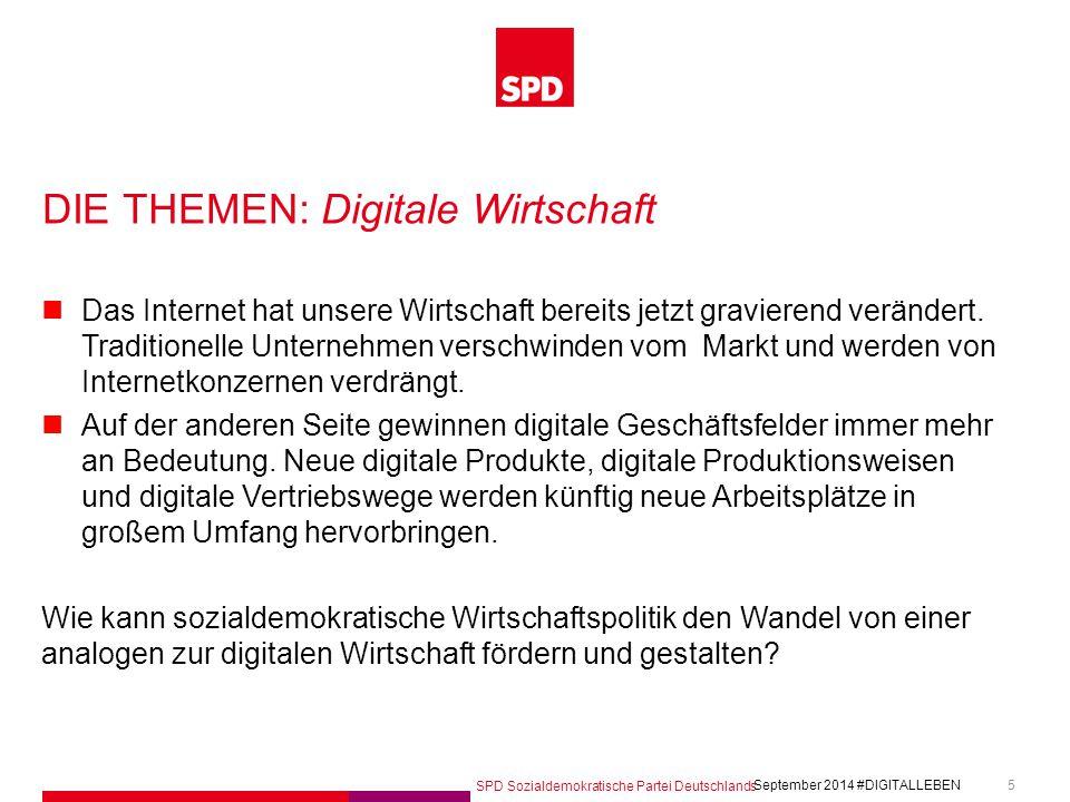 SPD Sozialdemokratische Partei Deutschlands #DIGITALLEBEN September 2014 5 DIE THEMEN: Digitale Wirtschaft Das Internet hat unsere Wirtschaft bereits
