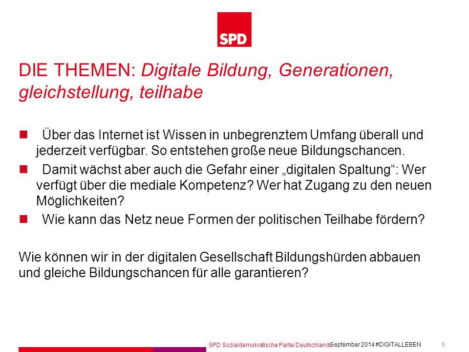 SPD Sozialdemokratische Partei Deutschlands #DIGITALLEBEN September 2014 6 DIE THEMEN: Digitale Bildung, Generationen, gleichstellung, teilhabe Über d