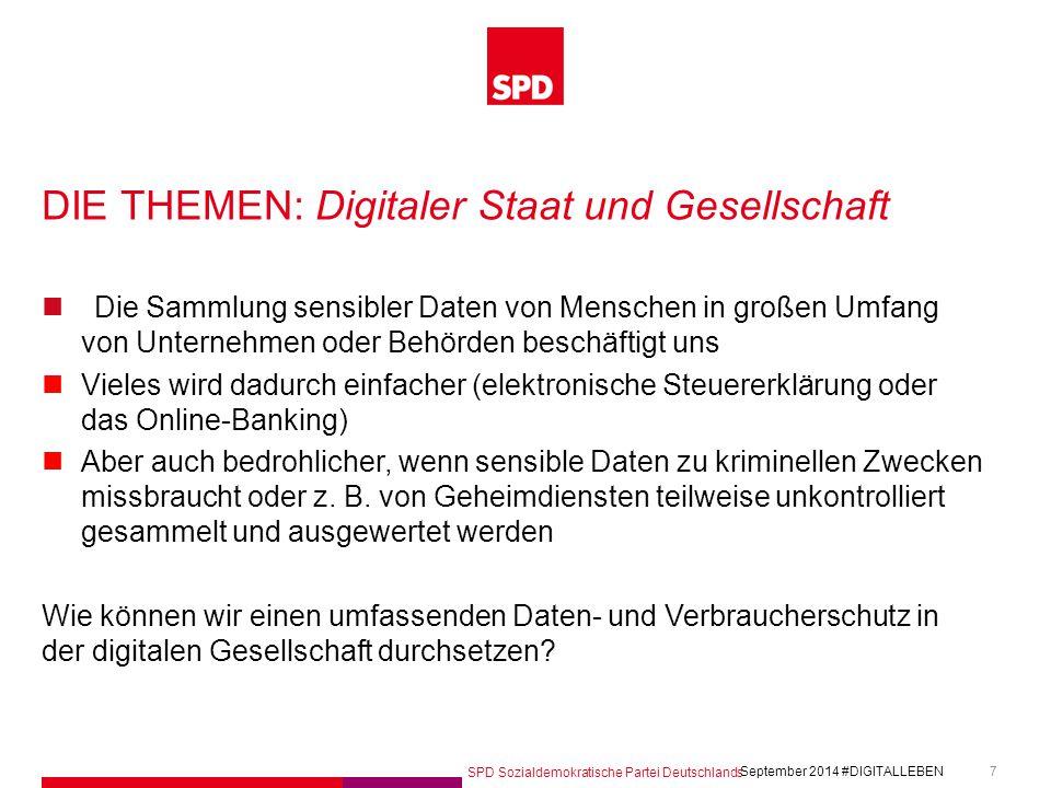 SPD Sozialdemokratische Partei Deutschlands #DIGITALLEBEN September 2014 7 DIE THEMEN: Digitaler Staat und Gesellschaft Die Sammlung sensibler Daten v