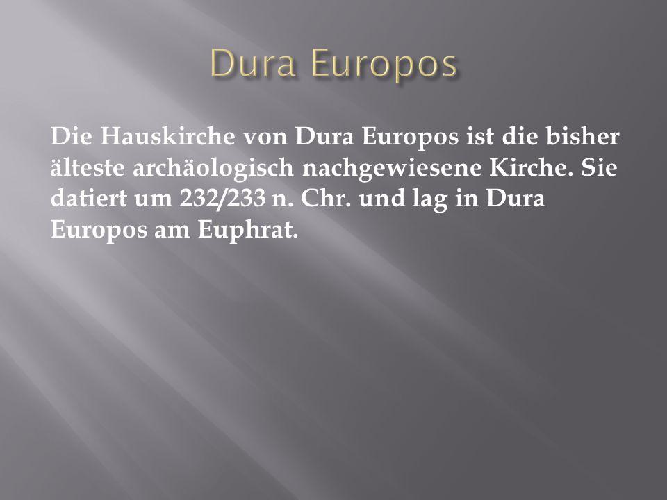Die Hauskirche von Dura Europos ist die bisher älteste archäologisch nachgewiesene Kirche. Sie datiert um 232/233 n. Chr. und lag in Dura Europos am E