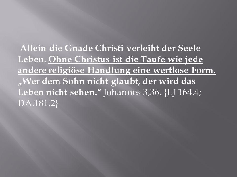"""Allein die Gnade Christi verleiht der Seele Leben. Ohne Christus ist die Taufe wie jede andere religiöse Handlung eine wertlose Form. """"Wer dem Sohn ni"""