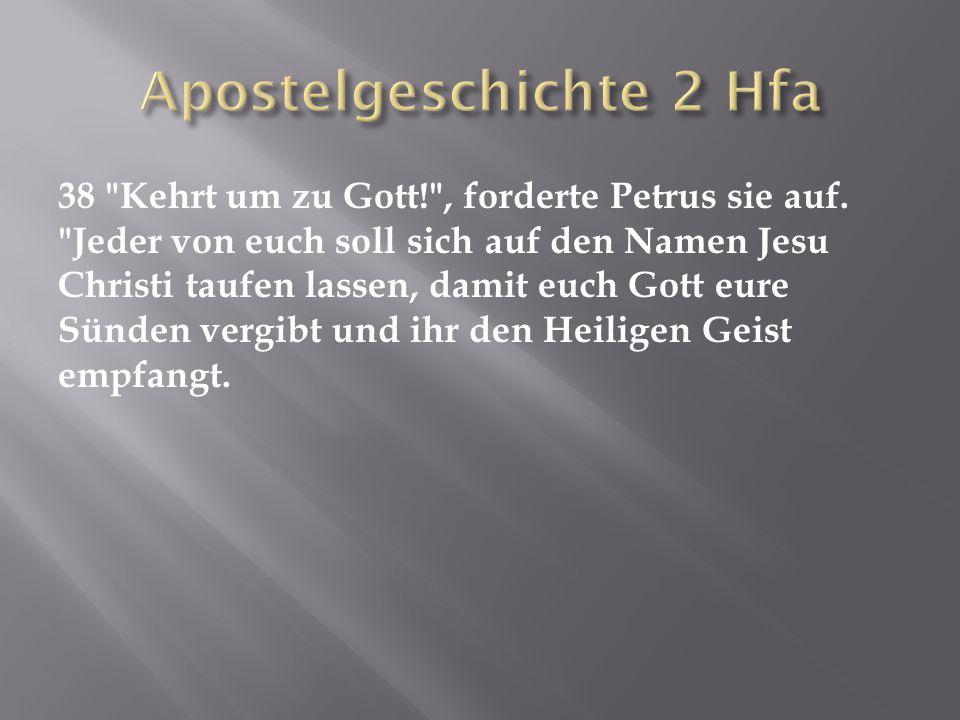 38 Kehrt um zu Gott! , forderte Petrus sie auf.
