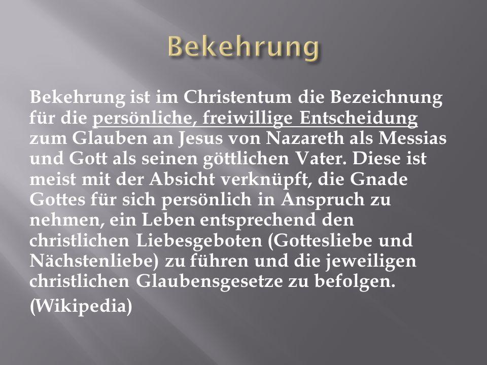 Bekehrung ist im Christentum die Bezeichnung für die persönliche, freiwillige Entscheidung zum Glauben an Jesus von Nazareth als Messias und Gott als