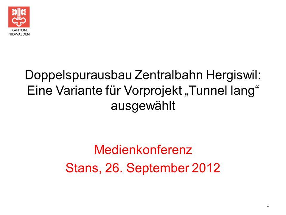 """Doppelspurausbau Zentralbahn Hergiswil: Eine Variante für Vorprojekt """"Tunnel lang"""" ausgewählt Medienkonferenz Stans, 26. September 2012 1"""