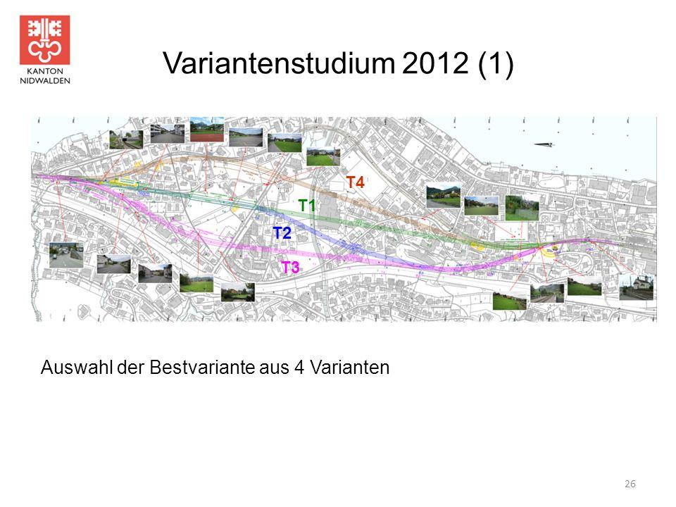Variantenstudium 2012 (1) Auswahl der Bestvariante aus 4 Varianten 26 T1 T2 T3 T4