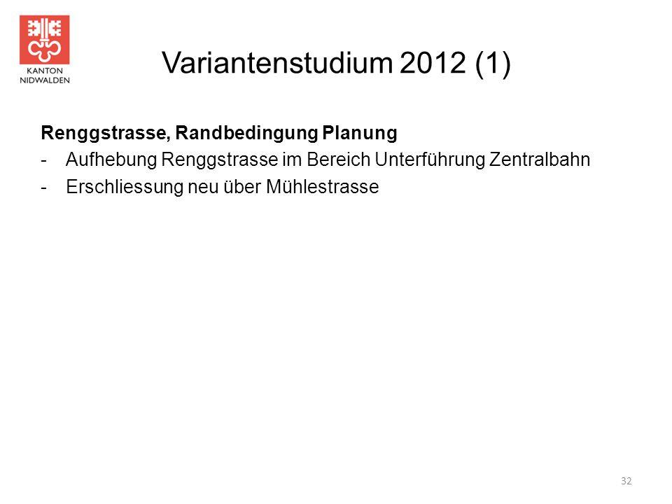 Variantenstudium 2012 (1) Renggstrasse, Randbedingung Planung -Aufhebung Renggstrasse im Bereich Unterführung Zentralbahn -Erschliessung neu über Mühl