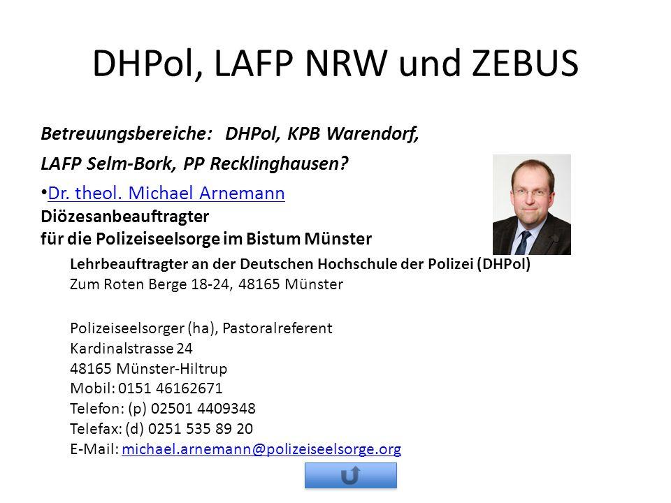 DHPol, LAFP NRW und ZEBUS Betreuungsbereiche: DHPol, KPB Warendorf, LAFP Selm-Bork, PP Recklinghausen? Dr. theol. Michael Arnemann Diözesanbeauftragte