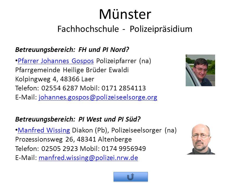 Münster Fachhochschule - Polizeipräsidium Betreuungsbereich: FH und PI Nord? Pfarrer Johannes Gospos Polizeipfarrer (na) Pfarrgemeinde Heilige Brüder