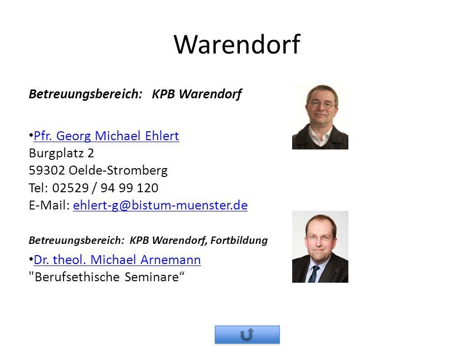 Warendorf Betreuungsbereich: KPB Warendorf Pfr. Georg Michael Ehlert Burgplatz 2 59302 Oelde-Stromberg Tel: 02529 / 94 99 120 E-Mail: ehlert-g@bistum-