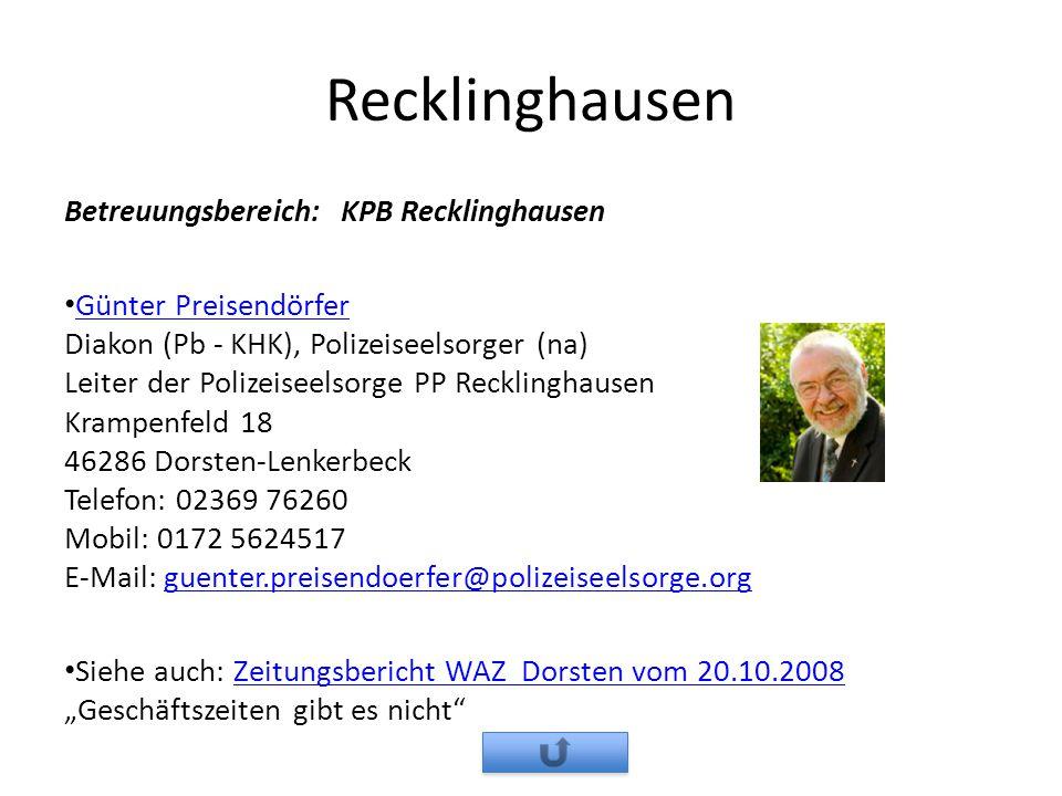 Recklinghausen Betreuungsbereich: KPB Recklinghausen Günter Preisendörfer Diakon (Pb - KHK), Polizeiseelsorger (na) Leiter der Polizeiseelsorge PP Rec
