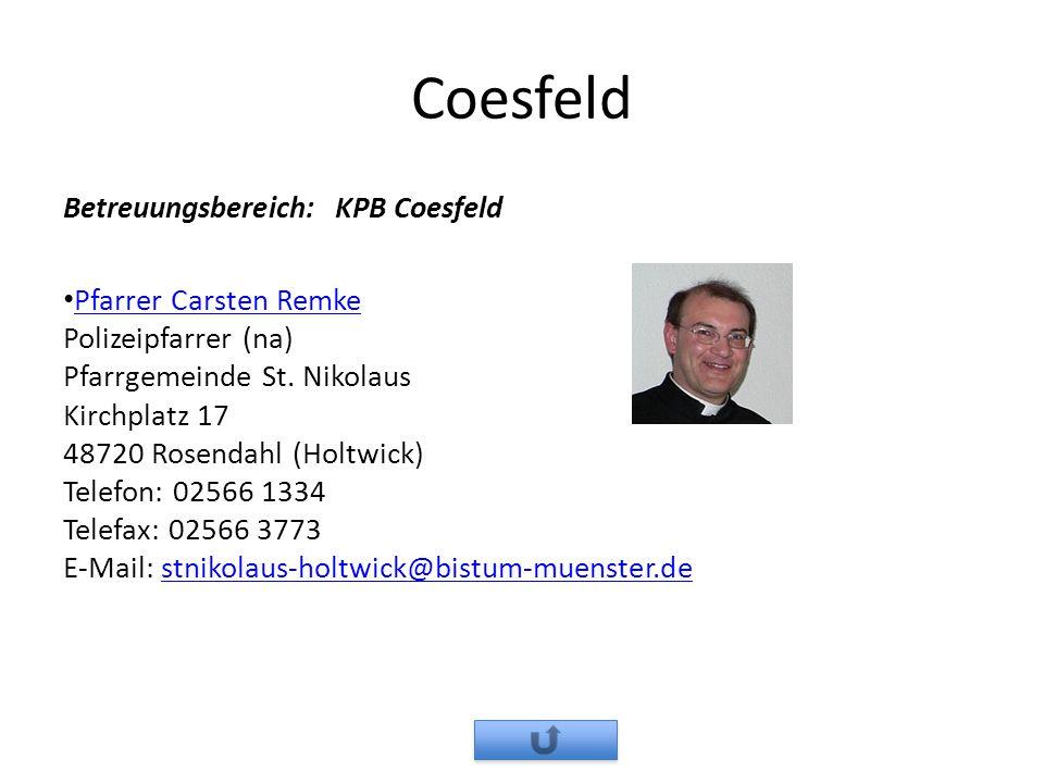 Coesfeld Betreuungsbereich: KPB Coesfeld Pfarrer Carsten Remke Polizeipfarrer (na) Pfarrgemeinde St. Nikolaus Kirchplatz 17 48720 Rosendahl (Holtwick)
