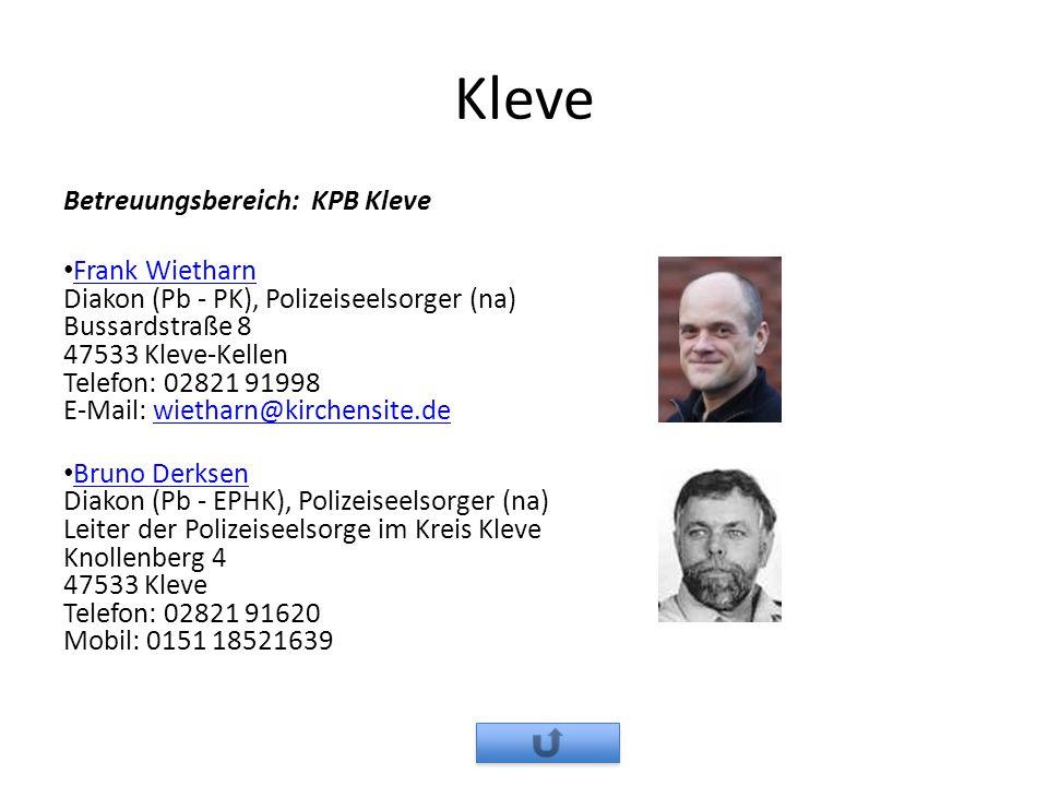 Kleve Betreuungsbereich: KPB Kleve Frank Wietharn Diakon (Pb - PK), Polizeiseelsorger (na) Bussardstraße 8 47533 Kleve-Kellen Telefon: 02821 91998 E-M