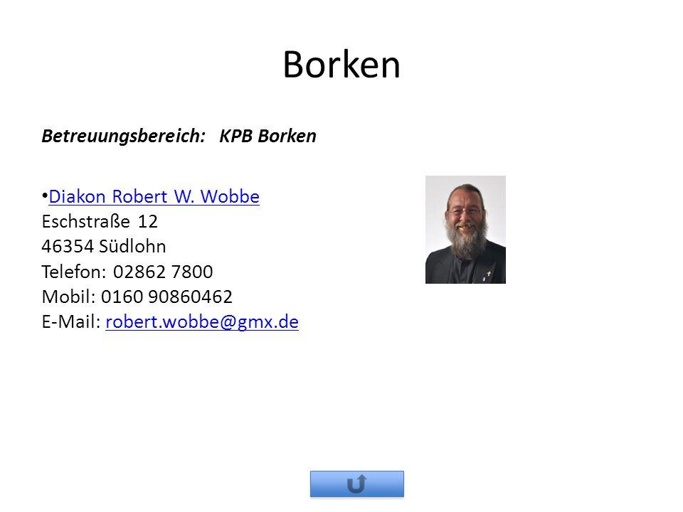 Borken Betreuungsbereich: KPB Borken Diakon Robert W. Wobbe Eschstraße 12 46354 Südlohn Telefon: 02862 7800 Mobil: 0160 90860462 E-Mail: robert.wobbe@