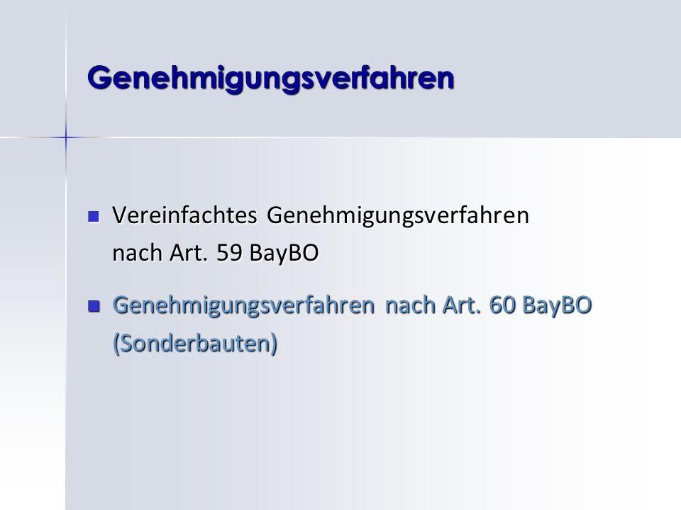 Genehmigungsverfahren Vereinfachtes Genehmigungsverfahren Vereinfachtes Genehmigungsverfahren nach Art. 59 BayBO Genehmigungsverfahren nach Art. 60 Ba