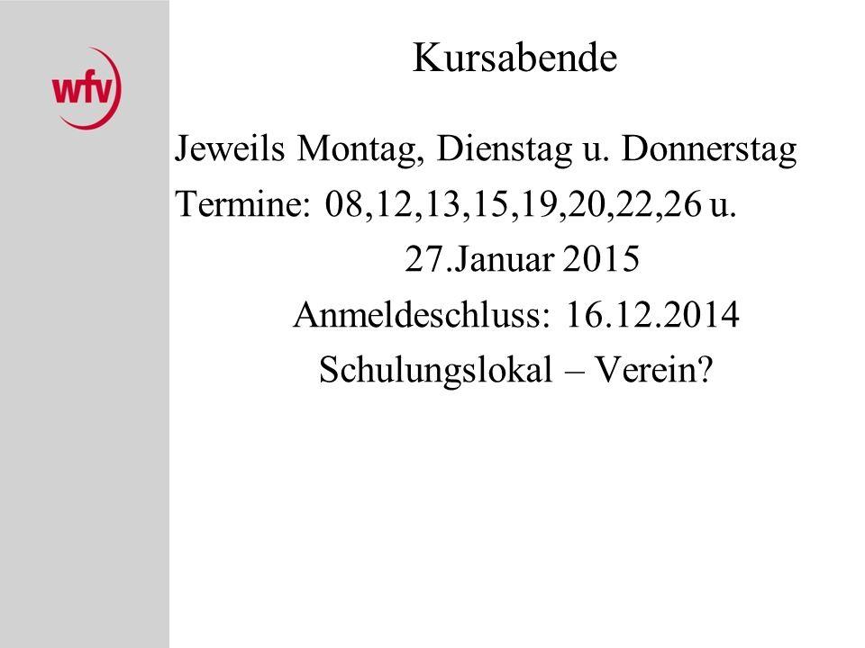Kursabende Jeweils Montag, Dienstag u. Donnerstag Termine: 08,12,13,15,19,20,22,26 u. 27.Januar 2015 Anmeldeschluss: 16.12.2014 Schulungslokal – Verei