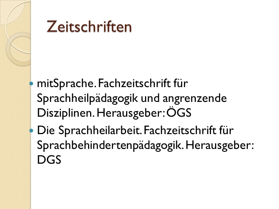 Zeitschriften mitSprache. Fachzeitschrift für Sprachheilpädagogik und angrenzende Disziplinen. Herausgeber: ÖGS Die Sprachheilarbeit. Fachzeitschrift