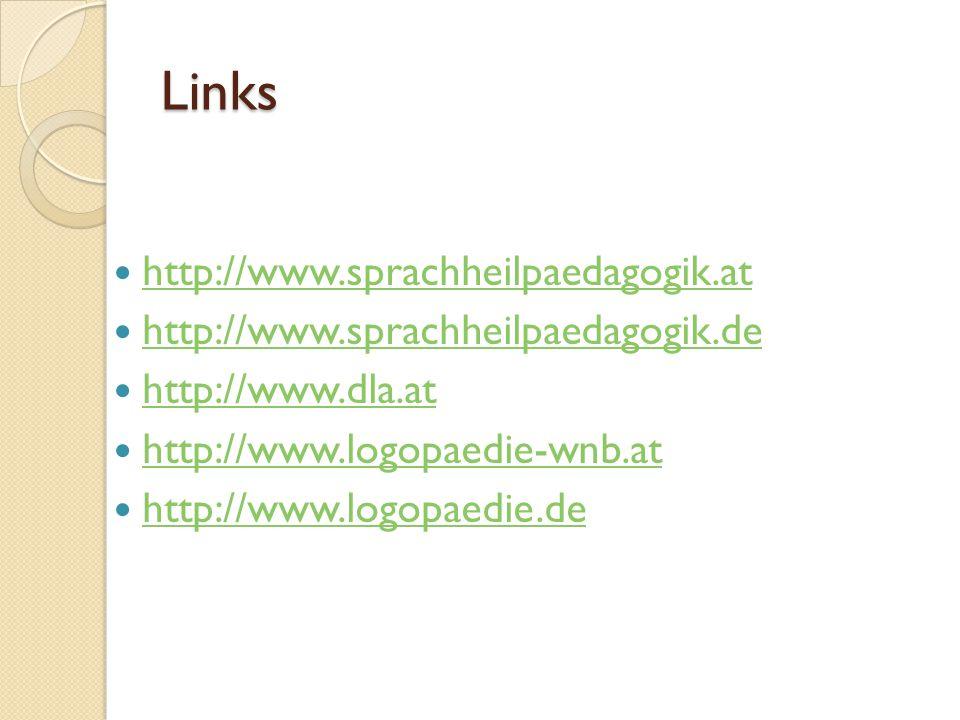 Links http://www.sprachheilpaedagogik.at http://www.sprachheilpaedagogik.de http://www.dla.at http://www.logopaedie-wnb.at http://www.logopaedie.de