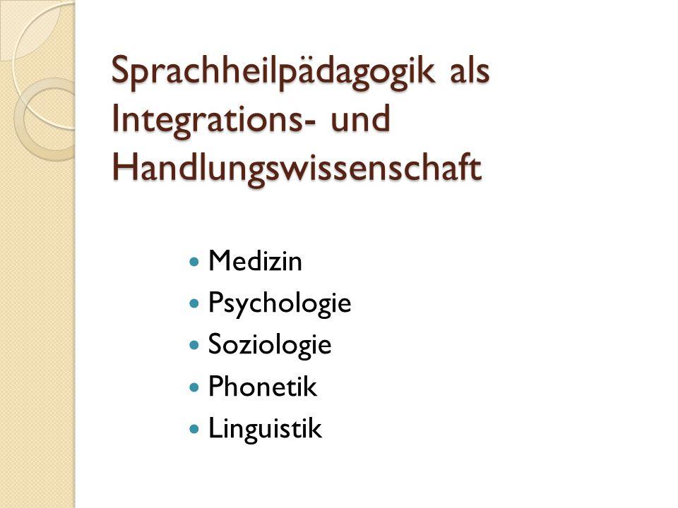 Sprachheilpädagogik als Integrations- und Handlungswissenschaft Medizin Psychologie Soziologie Phonetik Linguistik