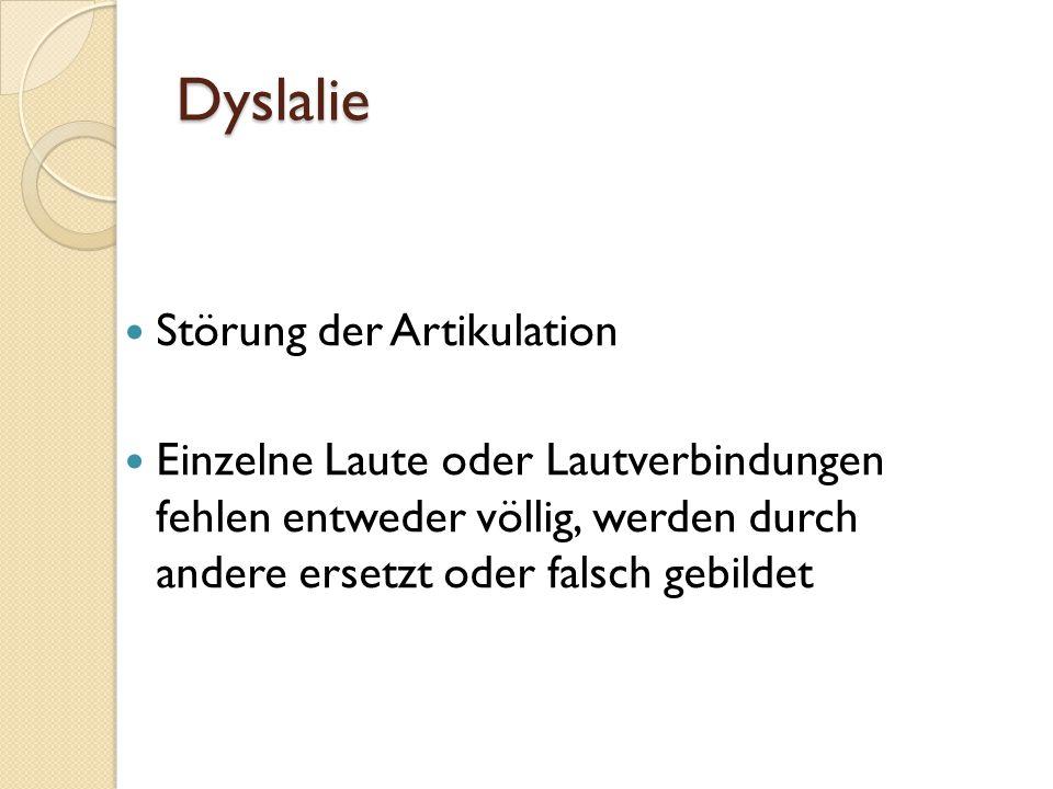 Dyslalie Störung der Artikulation Einzelne Laute oder Lautverbindungen fehlen entweder völlig, werden durch andere ersetzt oder falsch gebildet