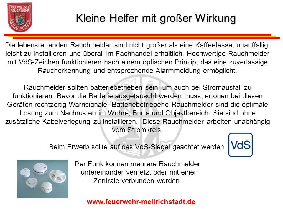 www.feuerwehr-mellrichstadt.de Die lebensrettenden Rauchmelder sind nicht größer als eine Kaffeetasse, unauffällig, leicht zu installieren und überall