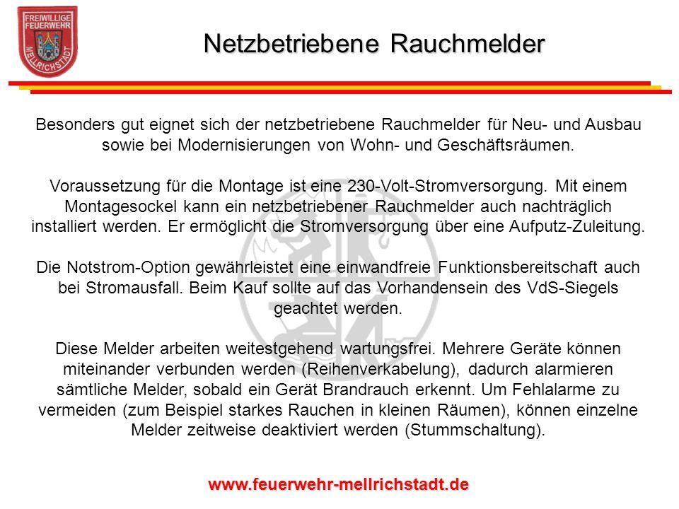 www.feuerwehr-mellrichstadt.de Besonders gut eignet sich der netzbetriebene Rauchmelder für Neu- und Ausbau sowie bei Modernisierungen von Wohn- und G
