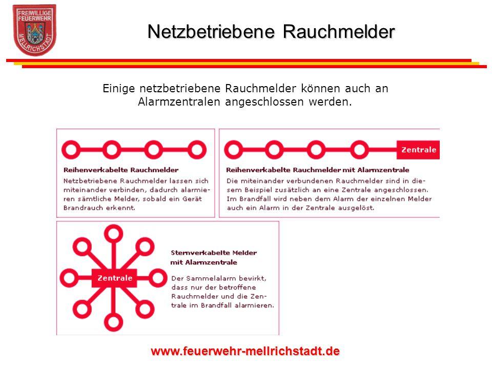www.feuerwehr-mellrichstadt.de Einige netzbetriebene Rauchmelder können auch an Alarmzentralen angeschlossen werden. Netzbetriebene Rauchmelder