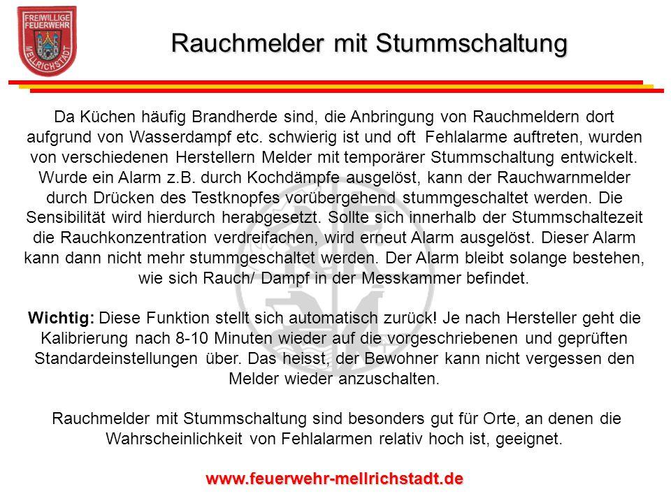 www.feuerwehr-mellrichstadt.de Da Küchen häufig Brandherde sind, die Anbringung von Rauchmeldern dort aufgrund von Wasserdampf etc. schwierig ist und